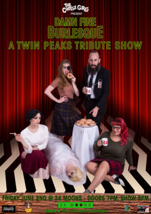The Cheese Girls Presents DAMN FINE BURLESQUE: A TWIN PEAKS TRIBUTE SHOW