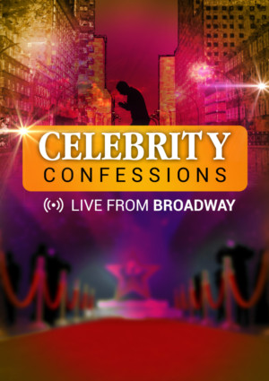 CELEBRITY CONFESSIONS: LIVE FROM BROADWAY to Open Next Month at Actors Temple Theater