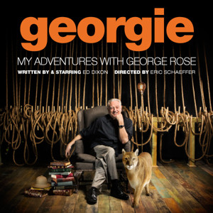 GEORGIE: MY ADVENTURES WITH GEORGE ROSE Opens Off-Broadway Tonight