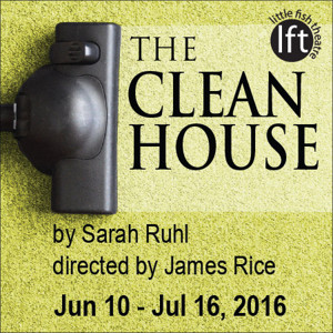 Little Fish Theatre's THE CLEAN HOUSE Opens 6/10