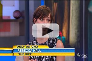 VIDEO: Rebecca Hall Chats New Thriller 'The Gift' on GMA