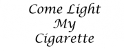 New Musical COME LIGHT MY CIGARETTE Coming Off-Broadway