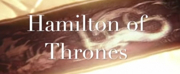 HAMILTON of THRONES! - HBO Series/Broadway Musical Mashup Is Here!