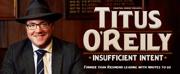 Titus O?Reily Announces INSUFFICIENT INTENT National Tour