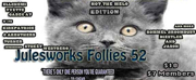 JULESWORKS FOLLIES # 52 Salute to Dramatic, Poetic Theatrical Arts