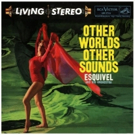 Audio Fidelity to Release Esquivel's 'Other Worlds Others Sounds' on 180g Vinyl LP