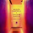 Miguel Campbell & Colour Castle Team Up To Unveil 'I Know A Place'
