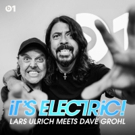 Lars Ulrich Interviews Dave Grohl For 'It's Electric!' On Beats 1