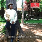 Mario Lamar Hunter and His Laid Back Jazz Ensemble Announce 'Powerful Jazz Winds'