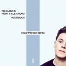 Kyle Watson Remixes Felix Jaehn, Alex Aiono + Hight track 'Hot2Touch'