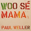 Paul Weller To Release New Single 'Woo Se Mama' From Acclaimed Album