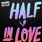 Mark Wolf Releases Debut Original Single 'Half In Love' 7/14