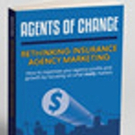 New Book, 'Agents of Change: Rethinking Insurance Agency Marketing,' Reveals Proven System For Insurance Agents to Grow In the New Economy