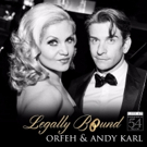 Orfeh & Andy Karl Will Release LEGALLY BOUND Live Album in August!