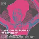 Sono Luminus Releases Terry Riley's Dark Queen Mantra for Del Sol Quartet and Gyan Riley