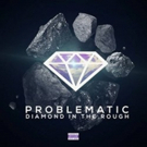 Problematic to Release Debut Underground Hip Hop Album 'Diamond In The Rough'