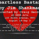 Jim Shankman's HEARTLESS BASTARD Premieres Tonight at HERE Arts Center Photo