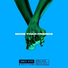James Hype Releases Breakout Single 'More Than Friends' ft. Kelli-Leigh
