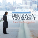 LIFE IS WHAT YOU MAKE IT Original Motion Picture Soundtrack Out Today