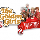 THE GOLDEN GIRLS: THE CHRISTMAS EPISODES Returns to San Francisco this Holiday Season