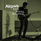 Airpark Release New EP Early Works, Volume 2 - Out Today