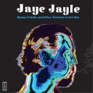 Jaye Jayle Reissues Debut Album 'House Cricks And Other Excuses To Get Out'