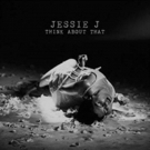 Jessie J Shares Soulful New Song 'Think About That' + New Album Out Early 2018