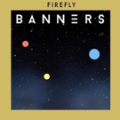 Banners Releases 'Firefly' Today In Advance of Upcoming EP Release