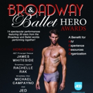 4th Annual Broadway & Ballet HERO Awards to Honor Rachelle Rak, James Whiteside and Michael Campayno