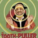 Department of Fools to Bring THE TOOTH-PULLER to The PIT