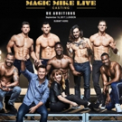 Get Ready to Sizzle! MAGIC MIKE LIVE LAS VEGAS Will Hold Open Auditions in London