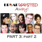 Listen to Episode 3, Part 2 of 'Broadwaysted Away' and Get EXCLUSIVE Behind-the-Scene Photo