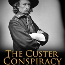 Dennis Koller's THE CUSTER CONSPIRACY Immerses Readers in Historical Tale of Murder & Photo