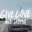 VIDEO: Andy Grammer Releases New Lyric Video for 'Give Love' ft.Lunchmoney Lewis