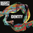 Naughty Professor's New Album 'Identity' Out Now