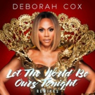 Radikal Records Releases Exclusive Remix Package of Deborah Cox's 'Let the World Be Ours Tonight'