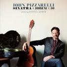 John Pizzarelli's New Album 'Sinatra & Jobim @ 50' Out Today