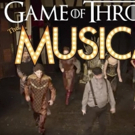 GAME OF THRONES: THE MUSICAL Coming to San Diego During Comic-Con