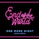 End Of The World Releases New 'One More Night' Remixes by Ryan Riback and MAKO