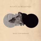 Nights & Weekends Premiere 'Fading Light'; 'Music For Marriage' Out 8/25