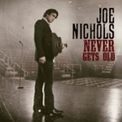Joe Nichols' New Album 'Never Gets Old' Available Now