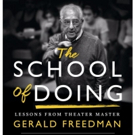 Theater Master Gerald Freedman Unveils THE SCHOOL OF DOING Guide to the Craft