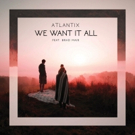 Atlantix feat. Brad Mair Releases 'We Want It All'