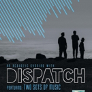 'An Acoustic Evening with Dispatch' Tour Announced for North America This Fall