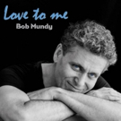 Bob Mundy to Release New Album 'Love To Me'; NYC Dates Announced!