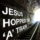 1st Stage Extends JESUS HOPPED THE 'A' TRAIN Until 10/15 Photo