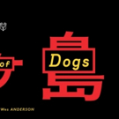 VIDEO: Official Trailer Released for Wes Anderson's ISLE OF DOGS