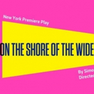 Simon Stephens' ON THE SHORE OF THE WIDE WORLD Opens Tonight at the Atlantic