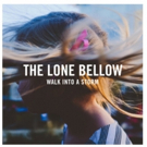 The Lone Bellow 'Walk Into a Storm' Now Available for Pre-Order