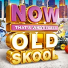 New Album 'NOW That's What I Call Old Skool' Out Today